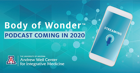 """Teaser image for new """"Body of Wonder"""" podcast from the University of Arizona Andrew Weil Center for Integrative Medicine"""